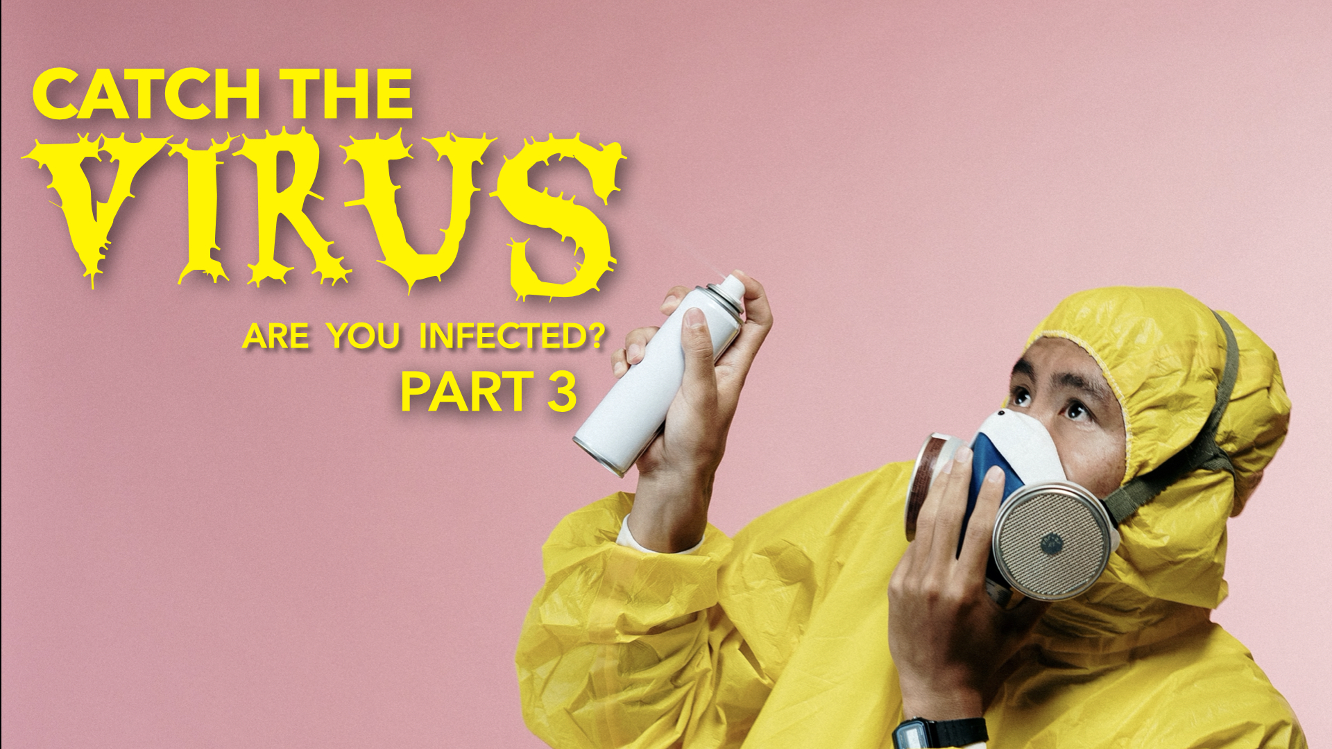 Click here to watch Catch The Virus part Three
